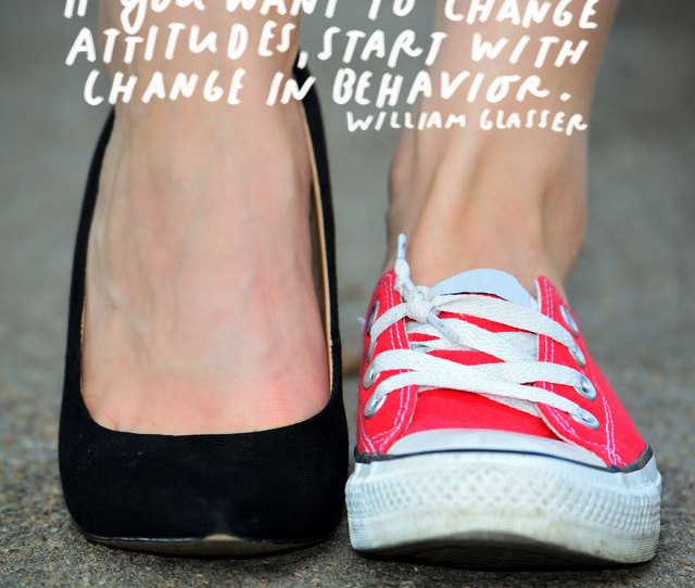If You Want To Change Attitudes Start With A Change In Behavior