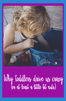 why toddlers drive us crazy