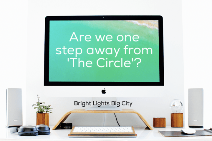 Are we one step away from 'The Circle'?