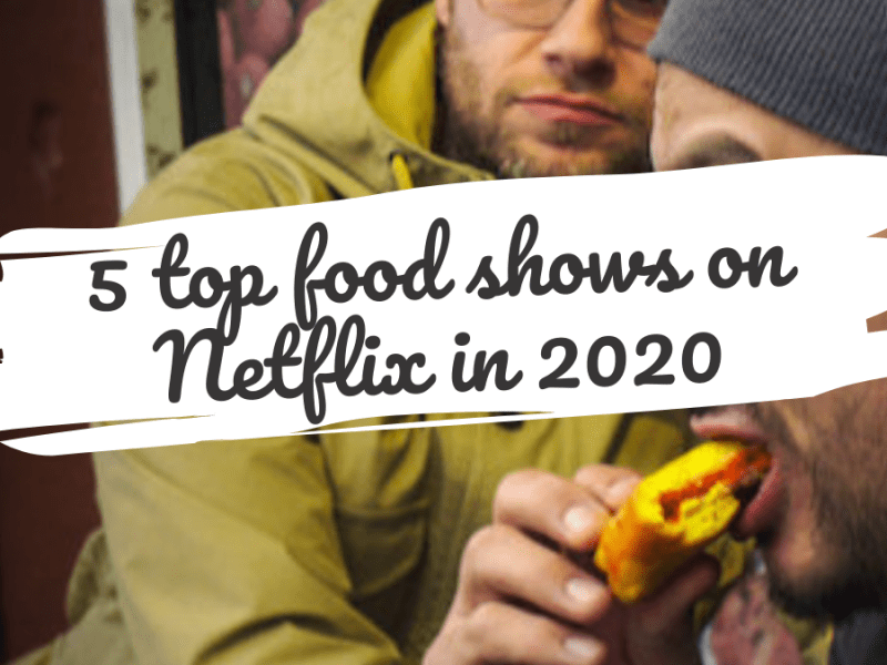 Five top food shows on Netflix in 2020