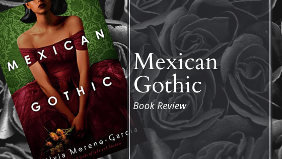 Blog Header Image for Mexican Gothic Book Review
