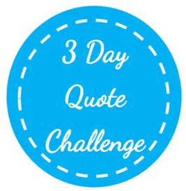 3 Day Quote Challenge – DAY 1