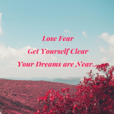 lose-your-fear-get-yourself-clear-your-dreams-are-near