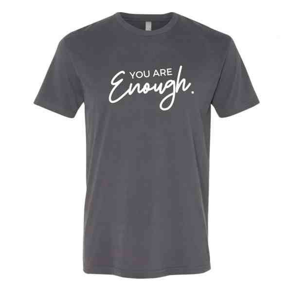 Tshirt in Heavy Metal Gray with You Are Enough in white font