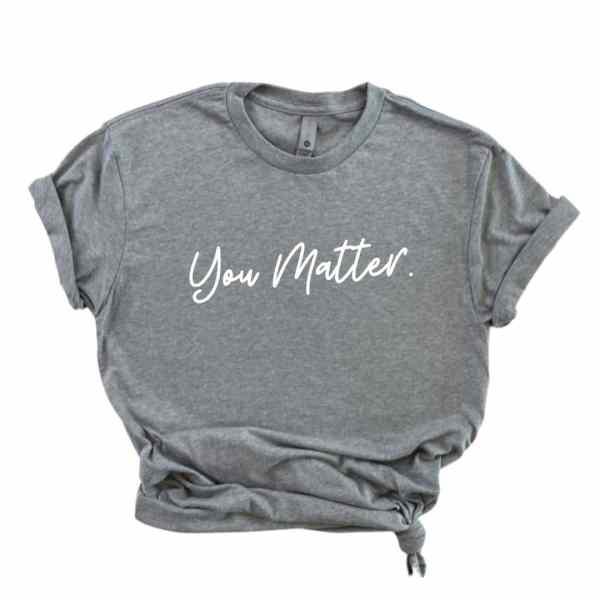 Heather gray tshirt with you matter written in white cursive font