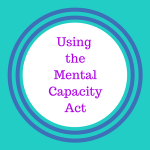 Using the Mental Capacity Act