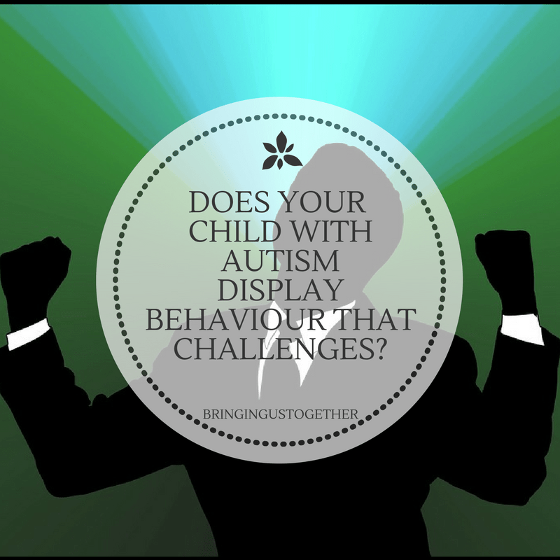 Does your child with autism display behaviour that challenges?