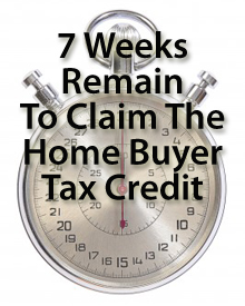 7 weeks remain for the Home Buyer Tax Credit Expiration