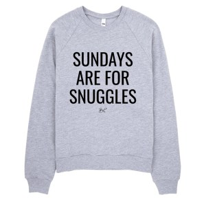 Sundays are for Snuggles – Classic Crew