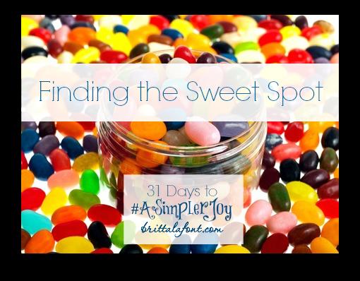 31 Days to #ASimplerJoy: The Sweet Spot