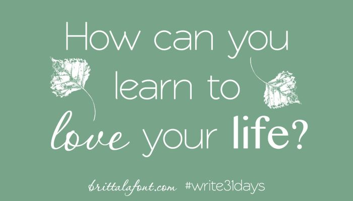 How Can You Learn to Love Your Life?