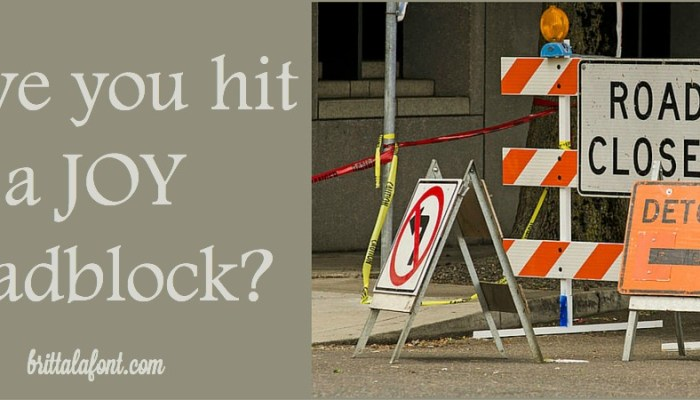 Have you hit a joy roadblock?