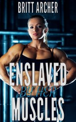 Enslaved by her Muscles – Britt Archer