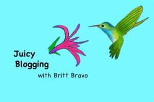 Juicy Blogging with Britt Bravo
