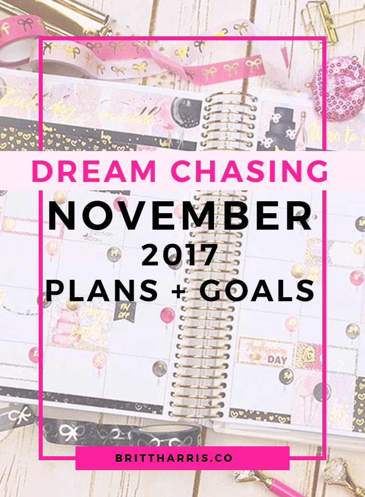 Dream Chasing: November 2017 Goals + Plans