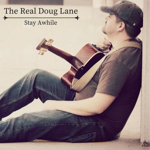 The Real Doug Lane - Stay Awhile