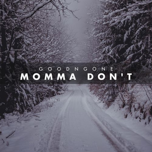 GoodnGone – Momma Don't