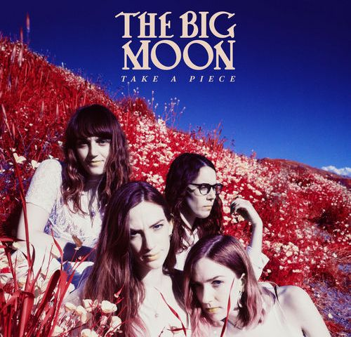 The Big Moon – Take A Piece