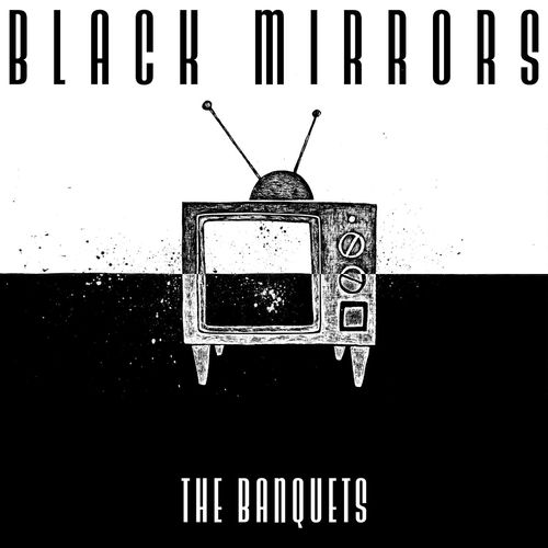 The Banquets – Black Mirrors