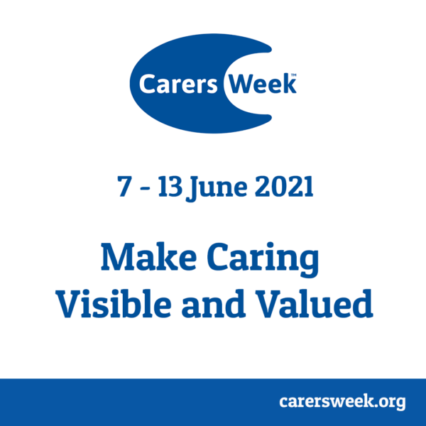 Carer's Week: Mon 7th – Sun 13th June 2021