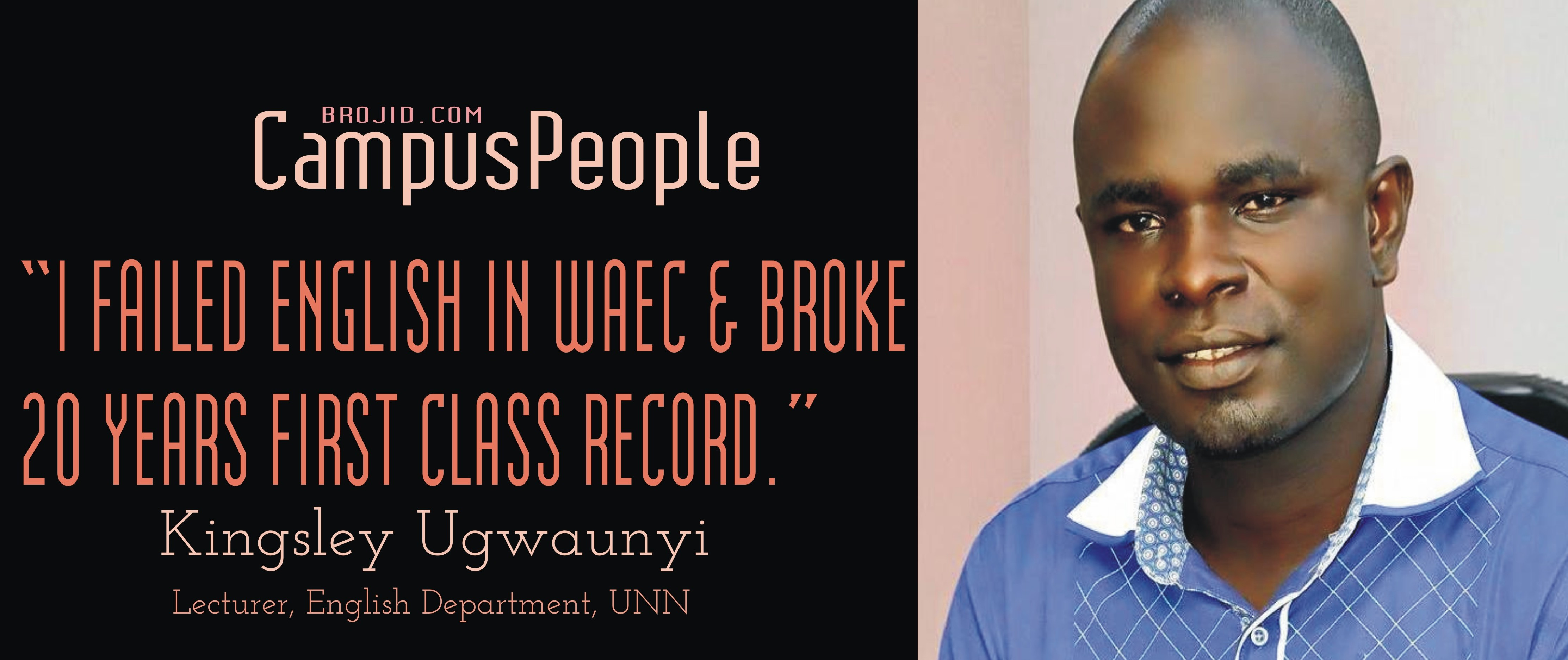 """[INTERVIEW] """"I FAILED ENGLISH IN WAEC & BROKE 20 YEARS FIRST CLASS RECORD IN ENGLISH DEPARTMENT"""" ~KINGSLEY UGWUANYI, LECTURER, ENGLSIH DEPARTMENT, UNN"""
