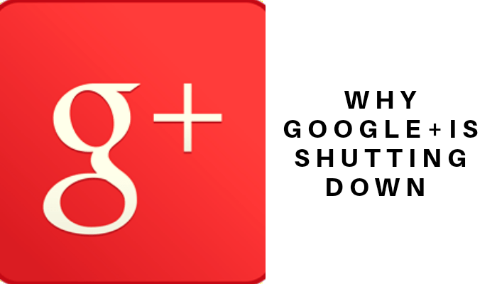 Reasons, why Google plus is shutting down