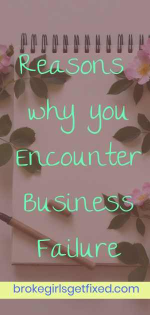 Reasons why you encounter business failure - brokegirlsgetfixed