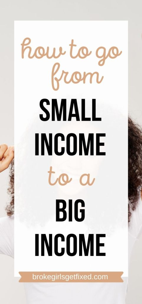 go from small income to big income