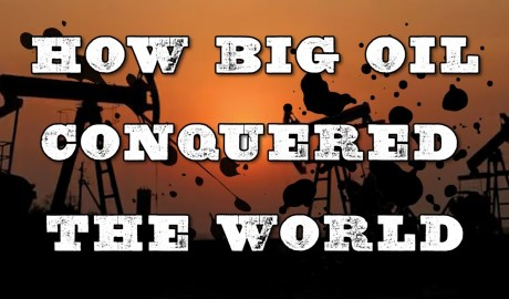 How Big Oil Conquered the World - Documentary