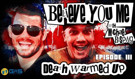 Believe You Me w/Michael Bisping #111 - Death Warmed Up