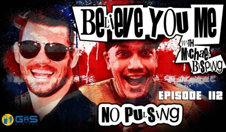 Believe You Me w/Michael Bisping #112 - No Pulsing