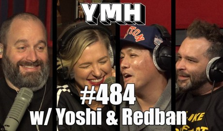 Your Mom's House Podcast - Ep. 484 w/ Yoshi & Redban