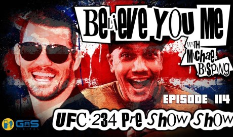 Believe You Me w/Michael Bisping #114 - UFC 234 Pre Show Show