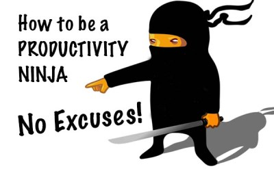 Excuses Bringing You Down?  How To Be a Productivity Ninja