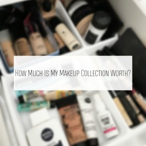 UPDATED HOW MUCH IS MY MAKEUP COLLECTION WORTH
