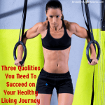 3 Tips You Need to Succeed on Your Healthy Living Journey
