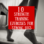 10 Strength Training Exercises for Strong Legs