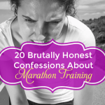 20 Brutally Honest Confessions About Marathon Training