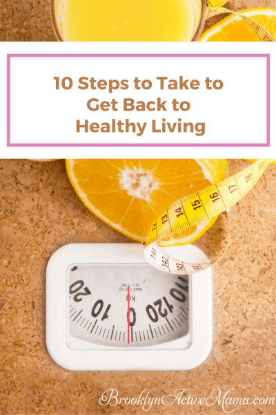 10 Steps to Take to Get Back to Healthy Living