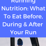 Running Nutrition: What To Eat Before, During & After Your Run