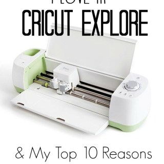 Top 10 Reasons I Love My Cricut Explore