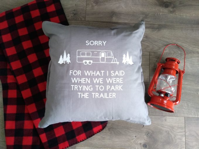 DIY Throw Pillow - Sorry for what I said when we were trying to park the trailer.