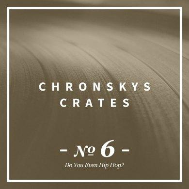Photo of Chronsky's Crates No.6 – Do You Even Hip Hop?