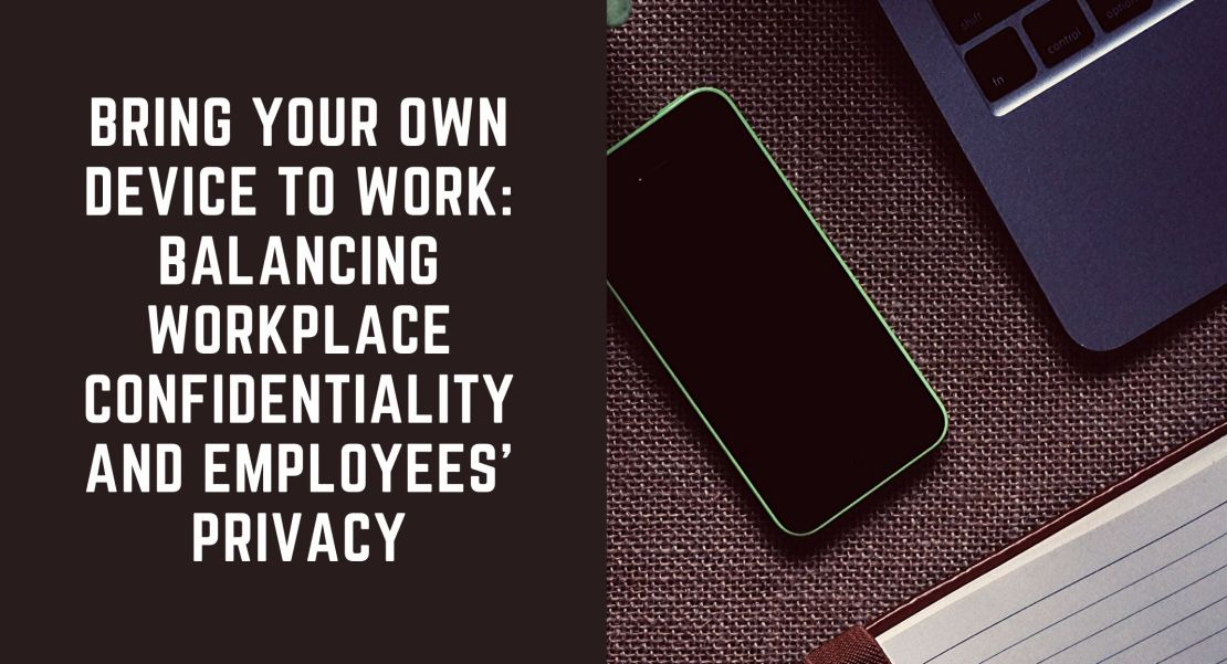 Bring Your Own Device to Work: Balancing Workplace Confidentiality and Employees' Privacy