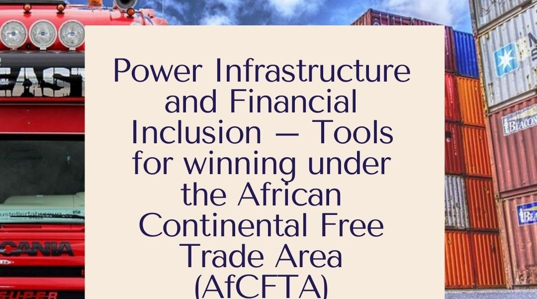 Power Infrastructure and Financial Inclusion – Tools for winning under the African Continental Free Trade Area (AfCFTA)
