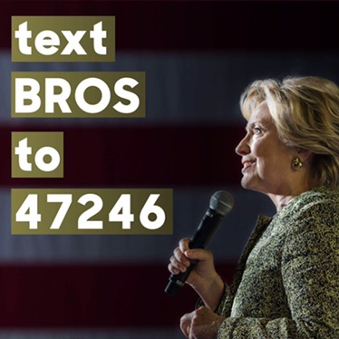 Text BROS to 47256, the Official Hillary for America SMS number, and get a text back from Hillary Clinton!