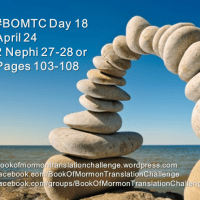 #BOMTC Day 18, April 24~2 Nephi 27-28 or Pages 103-108: A Marvelous Work and a Wonder