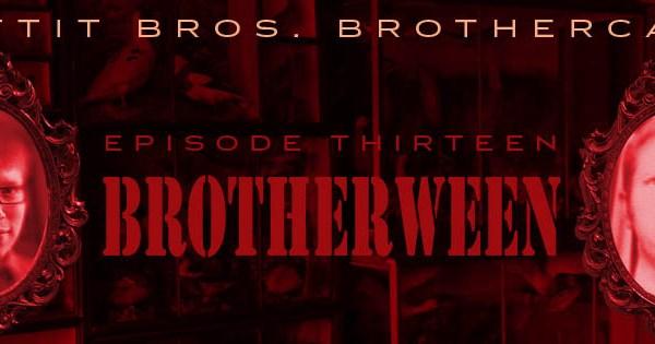 BROTHERSODE 13 – Brotherween!