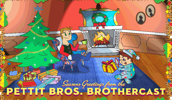 Seasons Greetings from the Pettit Bros. Brothercast!