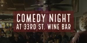 Comedy Night at 33rd St Wine Bar